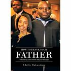 How to Thank Your Father: The Deeds of Your Parents and Your Lineages by Adolfo Makuntima (Hardback, 2014)