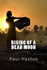 Rising of a Dead Moon by Paul Haston (2012, Paperback)