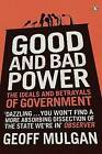 Good and Bad Power: The Ideals and Betrayals of Government by Geoff Mulgan (Paperback, 2007)