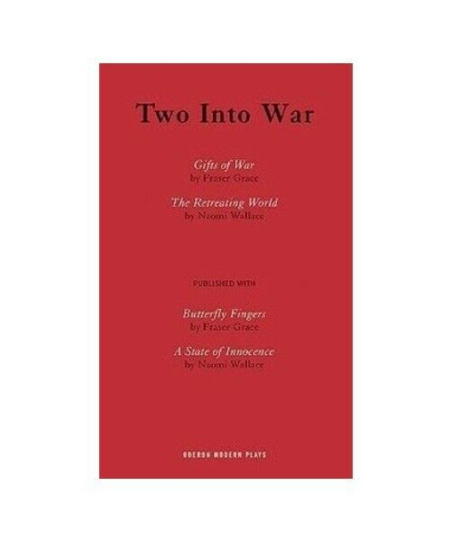 "Fraser Grace, Naomi Wallace ""Two Into War"""