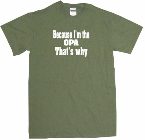 Because I/'m the Opa That/'s Why Mens Tee Shirt Pick Size Color Small-6XL