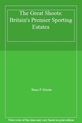 The Great Shoots: Britain's Premier Sporting Estates By Brian P .9780948253768