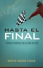 Hasta el final: Porque rendirse no es una opcin Spanish Edition