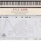 Kyle Gann - Nude Rolling Down an Escalator: Studies for Disklavier by (2005)
