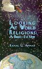 Looking at World Religions a Bird's-eye View by Ahmad Kamal U. 0759612838