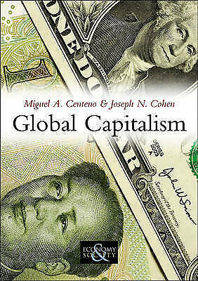 Global Capitalism. A Sociological Perspective by Centeno, Miguel A.|Cohen, Josep