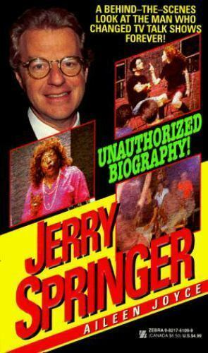 Jerry Springer : For the First Time Ever, It All Hangs Out! by Aileen Joyce