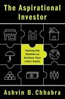 The Aspirational Investor: Taming the Markets to Achieve Your Life's Goals by Ashvin B Chhabra (Hardback, 2015)