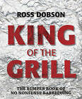 King of the Grill: The Bumper Book of No Nonsense Barbecuing by Ross Dobson (Hardback, 2014)