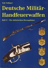 Deutsche Militär-Handfeuerwaffen Band 3 sächsische Herzogtümer eine Enzyklopädie