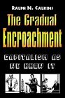 The Gradual Encroachment Capitalism as We Know It 9781410794420