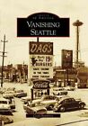 Vanishing Seattle by Clark Humphrey (Paperback / softback, 2006)