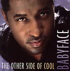 The Other Side of Cool by Babyface (Kenneth Brian Edmonds) (CD, Jul-2005, Sony Music Distribution (USA))