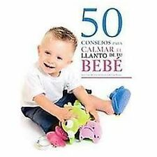 50 consejos para calmar el llanto de tu bebe/ 50 Advices to Calm Your Crying Bab