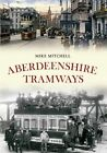 Aberdeenshire Tramways by Mike Mitchell (Paperback, 2013)