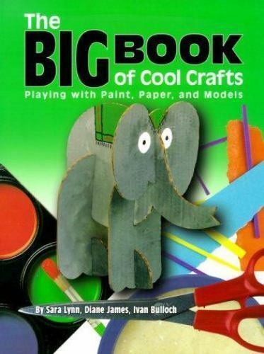 Big Book of Cool Crafts : Working with Paper, Paint, and Models