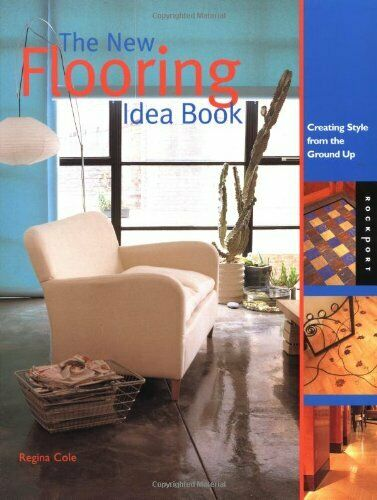 The New Flooring Idea Book: Creating Style from the Ground Up By Regina Cole