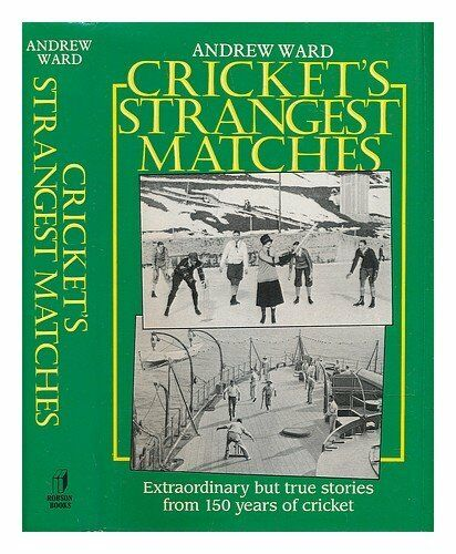 Cricket's Strangest Matches: Extraordinary But True Stories from Over 150 Years
