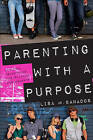 Parenting with a Purpose: Biblical Principles for Raising Adolescents by Lisa M Banados (Paperback / softback, 2010)