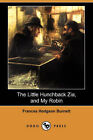 The Little Hunchback Zia, and My Robin (Dodo Press) by Frances Hodgson Burnett (Paperback / softback, 2007)