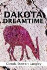Dakota Dreamtime 9780595325290 by Glenda Stewart Langley Book