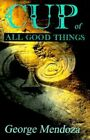 Cup of All Good Things 9781583486139 by George Mendoza Paperback
