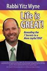 Life Is Great!: Revealing the 7 Secrets to a More Joyful You! by Rabbi Yitz Wyne (Paperback / softback, 2011)