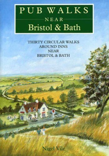 Pub Walks Near Bristol and Bath By Nigel Vile