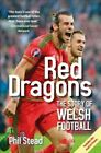 Red Dragons - The Story of Welsh Football by Phil Stead (Paperback, 2015)