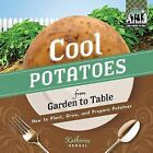 Cool Potatoes from Garden to Table: How to Plant, Grow, and Prepare Potatoes by Katherine Hengel (Hardback, 2012)