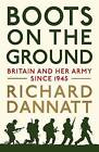 Boots on the Ground: Britain and her Army since 1945 by General Sir Richard Dannatt (Hardback, 2016)
