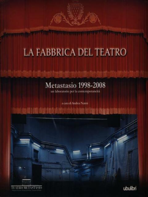 LA FABBRICA DEL TEATRO. METASTASIO 1998-2008  ANDREA NANNI UBULIBRI 2008