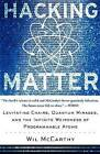 Hacking Matter: Levitating Chairs, Quantum Mirages, and the Infinite Weirdness of Programmable Atoms by Wil McCarthy (Paperback, 2004)