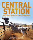 Central Station: True Stories from Australian Cattle Stations by ABC Books (Paperback, 2016)