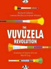 The Vuvuzela Revolution by Calland, Richard, Naidoo, Lawson, Whaley, Andrew