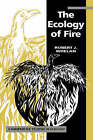 The Ecology of Fire by R.J. Whelan (Paperback, 1995)