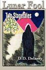 Lunar Fool: Two Stagetales by D D Delaney (Paperback / softback, 2001)