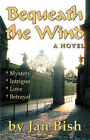 Bequeath the Wind by Jan Douglas Bish (Paperback / softback, 2006)