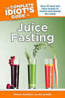 The Complete Idiot's Guide to Juice Fasting by Bo Rinaldi, Steven Prussack (Paperback / softback)