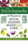 Encyclopaedia of Plants in Myth, Legend, Music and Lore by Stuart Phillips (Hardback, 2012)