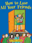 How to Lose All Your Friends by Nancy L Carlson (Book)