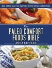 The Paleo Comfort Foods Bible: More Than 100 Grain-Free, Dairy-Free Recipes for Your Favorite Foods by Anna Conrad (Hardback, 2014)