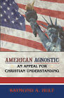 American Agnostic: An Appeal for Christian Understanding by Raymond A. Hult (Hardback, 2009)