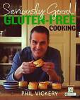 Seriously Good! Gluten-Free Cooking: In Association With Coeliac UK by Phil Vickery (Hardback, 2009)
