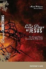 The Last Days of Jesus Participant's Guide: Six In-depth Studies Connecting the