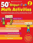 50+ Super-Fun Math Activities, Grade 2: Easy Standards-Based Lessons, Activities, and Reproducibles That Build and Reinforce the Math Skills and Concepts 2nd Graders Need to Know by Margaret Creed (Paperback / softback, 2010)