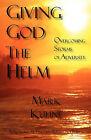 Giving God the Helm by Mark E Kuhne (Paperback / softback, 2011)