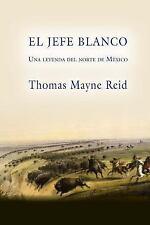 El Jefe Blanco, una Leyenda Del Norte de México by Thomas Mayne Reid (2015,...