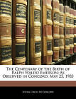 The Centenary of the Birth of Ralph Waldo Emerson: As Observed in Concord, May 25, 1903 by Social Circle in Concord (Paperback / softback, 2010)
