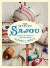 The Maison Sajou Sewing Book: 20 Projects from the Famous French Haberdashery by Lucinda Ganderton (Hardback, 2014)
